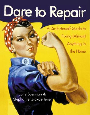 Dare to Repair By Sussman, Julie/ Glakas-Tenet, Stephanie/ Lampathakis, Yeorgos (ILT)